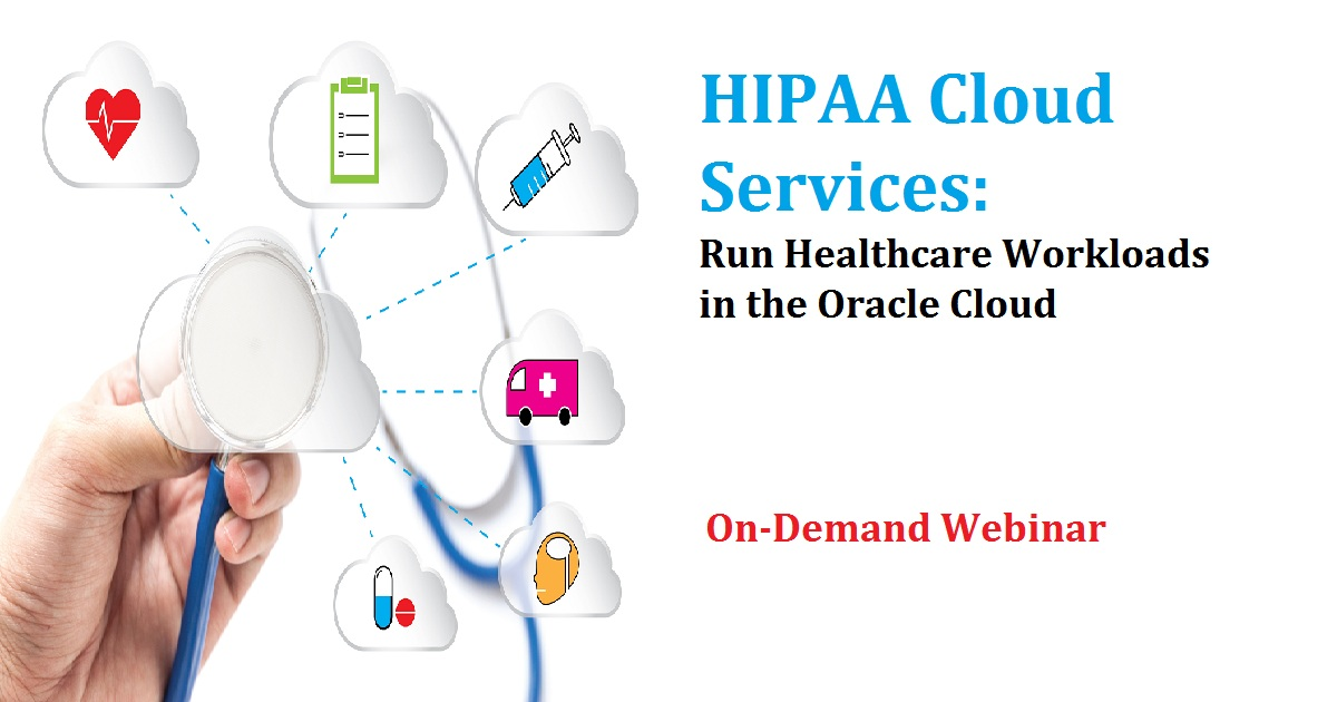 HIPAA Cloud Services: Run Healthcare Workloads in the Oracle Cloud