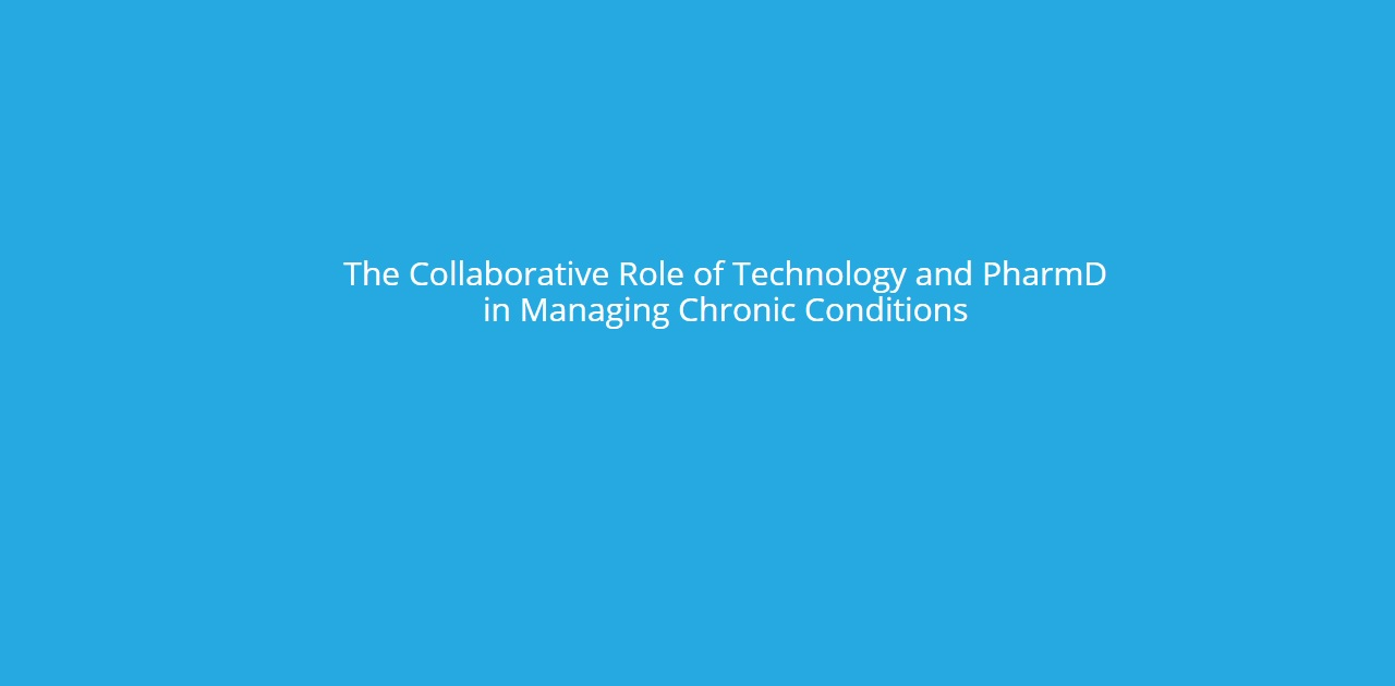 The Collaborative Role of Technology and PharmD in Managing Chronic Conditions