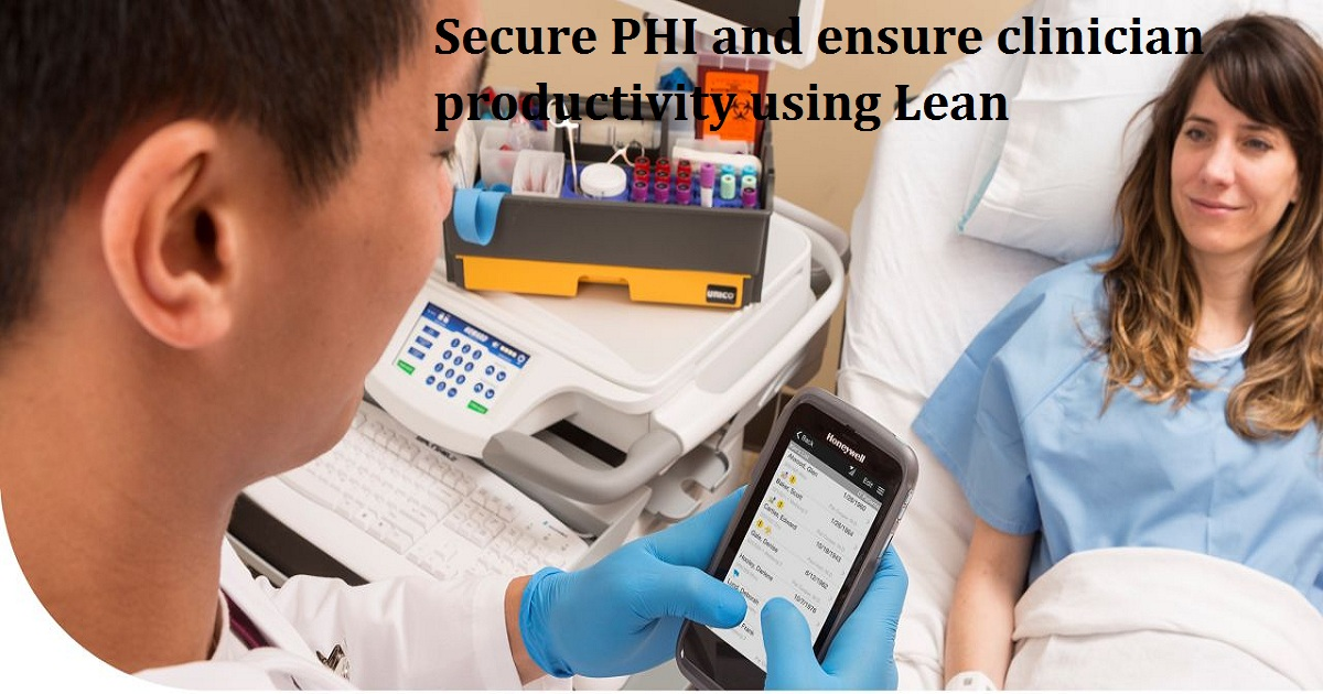 Secure PHI and ensure clinician productivity using Lean