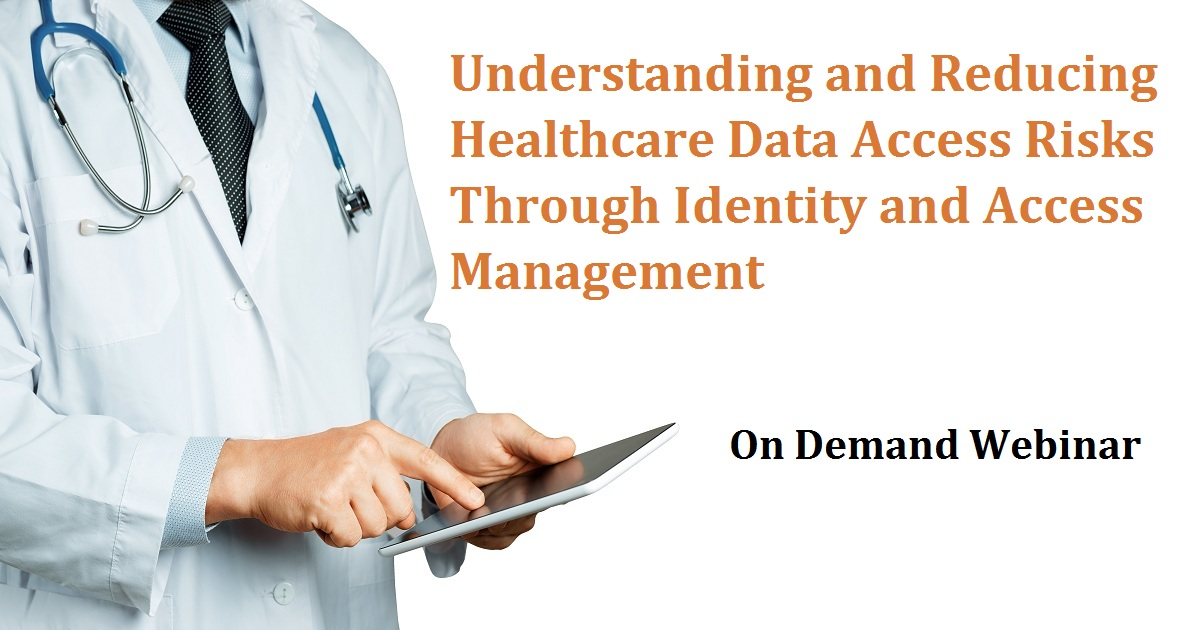 Understanding and Reducing Healthcare Data Access Risks Through Identity and Access Management