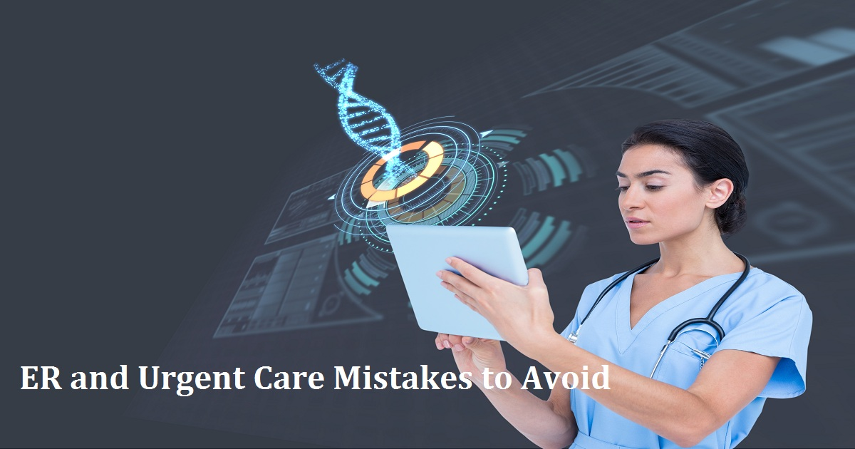 ER and Urgent Care Mistakes to Avoid