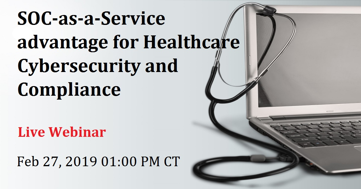 SOC-as-a-Service advantage for Healthcare Cybersecurity and Compliance