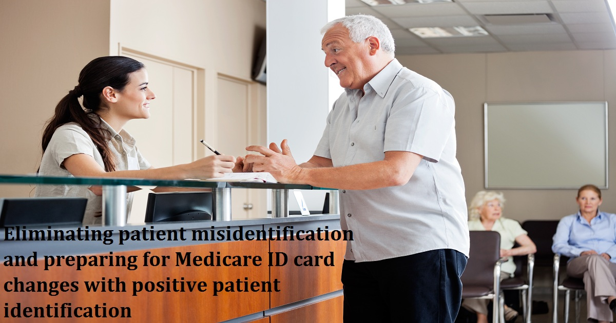 Eliminating patient misidentification and preparing for Medicare ID card changes with positive patient identification