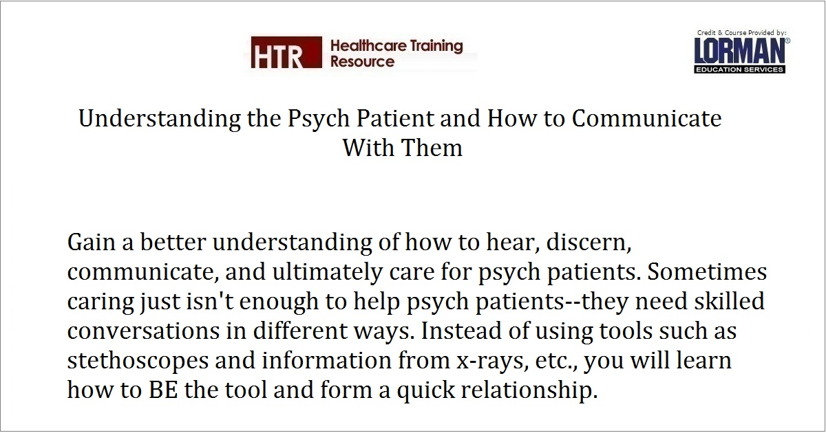 Understanding the Psych Patient and How to Communicate With Them