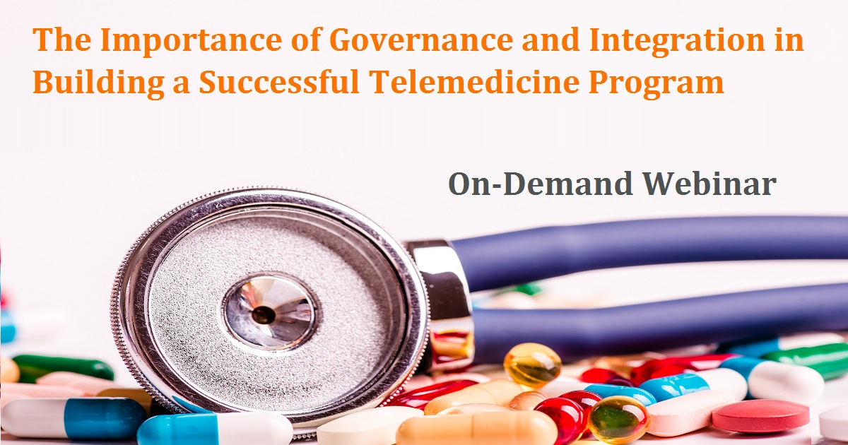 The Importance of Governance and Integration in Building a Successful Telemedicine Program