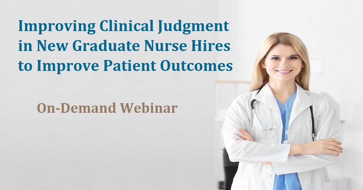 Improving Clinical Judgment in New Graduate Nurse Hires to Improve Patient Outcomes