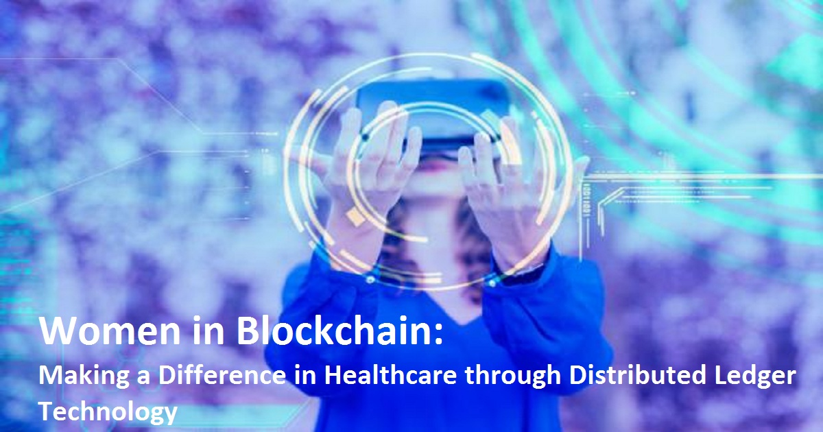 Women in Blockchain: Making a Difference in Healthcare through Distributed Ledger Technology