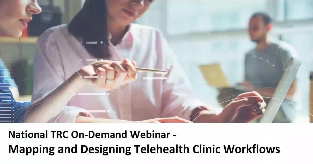 National TRC Webinar - Mapping and Designing Telehealth Clinic Workflows