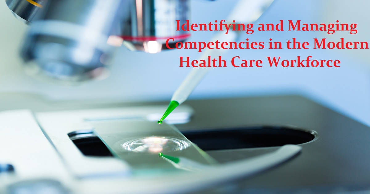 Identifying and Managing Competencies in the Modern Health Care Workforce