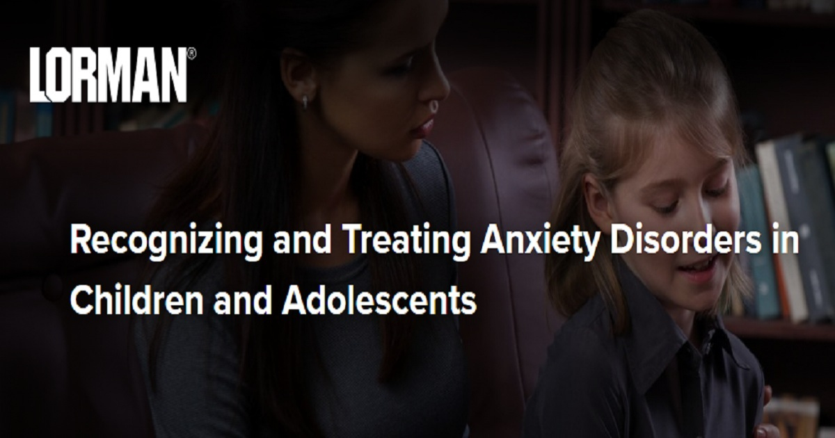 Recognizing and Treating Anxiety Disorders in Children and Adolescents