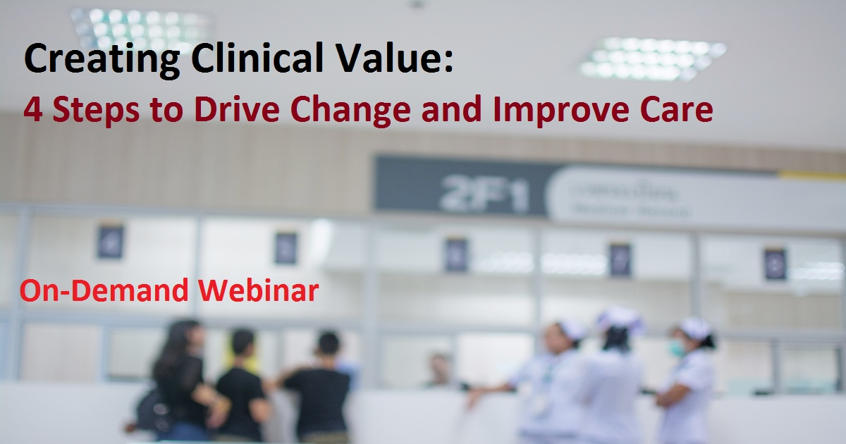 Creating Clinical Value: 4 Steps to Drive Change and Improve Care