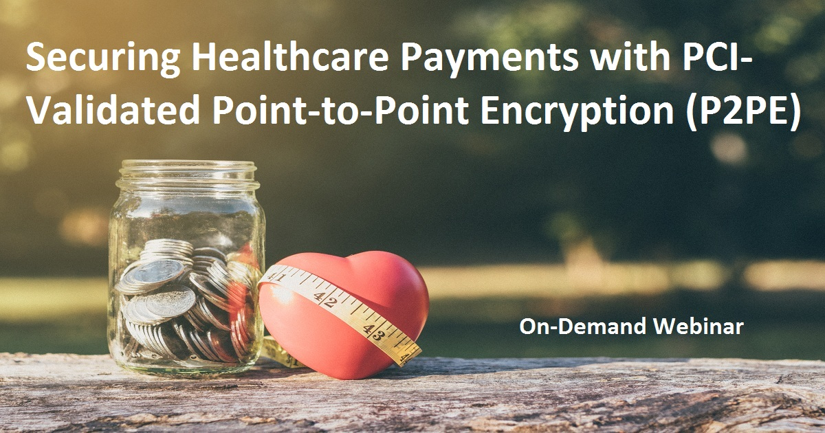 Securing Healthcare Payments with PCI-Validated Point-to-Point Encryption
