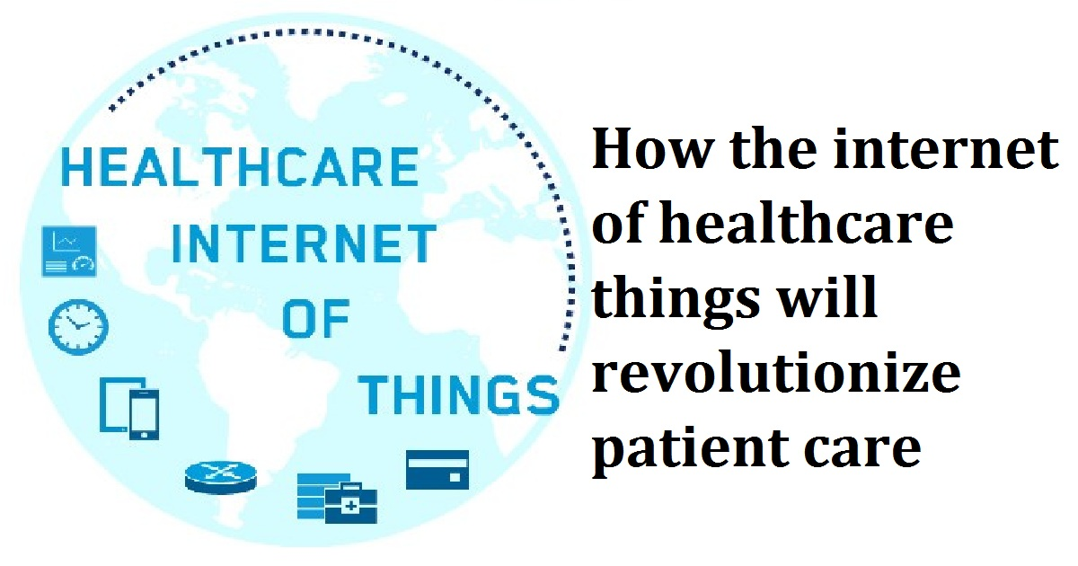 How the internet of healthcare things will revolutionize patient care