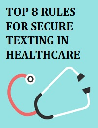 TOP 8 RULES FOR SECURE TEXTING IN HEALTHCARE