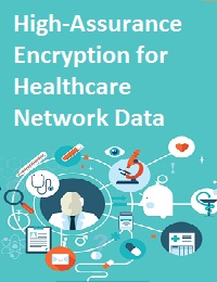HIGH-ASSURANCE ENCRYPTION FOR HEALTHCARE NETWORK DATA