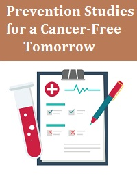 PREVENTION STUDIES FOR A CANCER-FREE TOMORROW