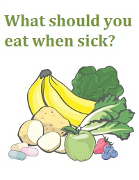 WHAT SHOULD YOU EAT WHEN SICK?