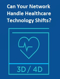 CAN YOUR NETWORK HANDLE HEALTHCARE TECHNOLOGY SHIFTS?