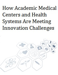 HOW ACADEMIC MEDICAL CENTERS AND HEALTH SYSTEMS ARE MEETING INNOVATION CHALLENGES