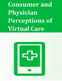 CONSUMER AND PHYSICIAN PERCEPTIONS OF VIRTUAL CARE