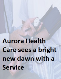 AURORA HEALTH CARE SEES A BRIGHT NEW DAWN WITH A SERVICE
