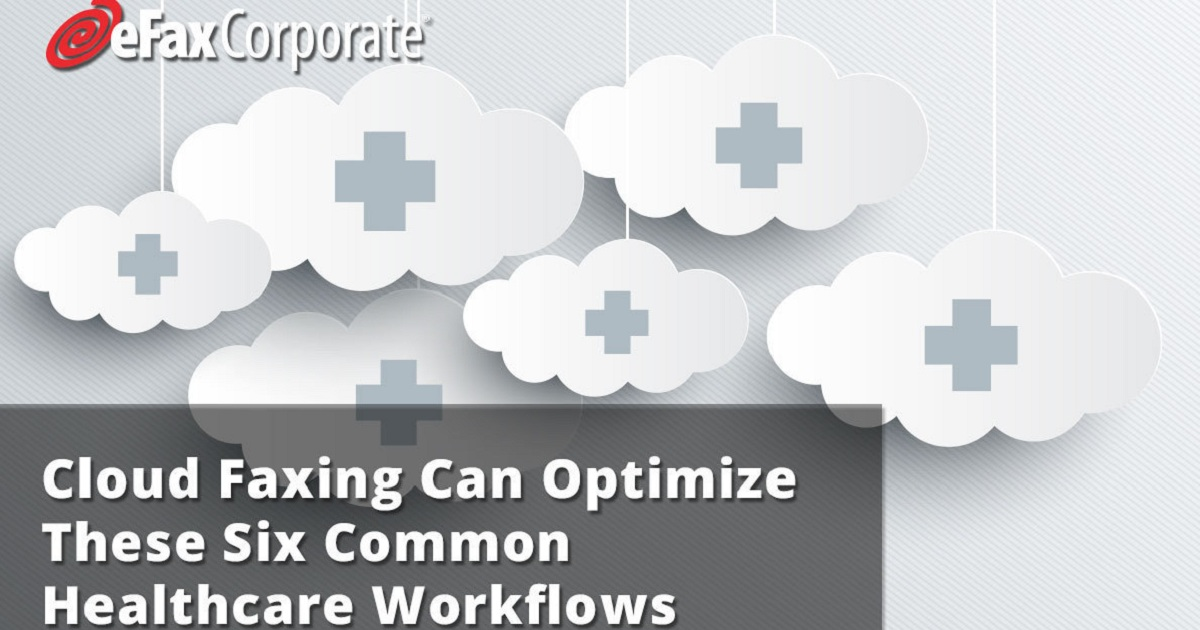 CLOUD FAXING CAN OPTIMIZE THESE SIX COMMON HEALTHCARE WORKFLOWS