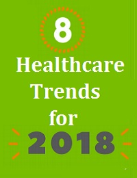 8 HEALTHCARE TRENDS FOR 2018